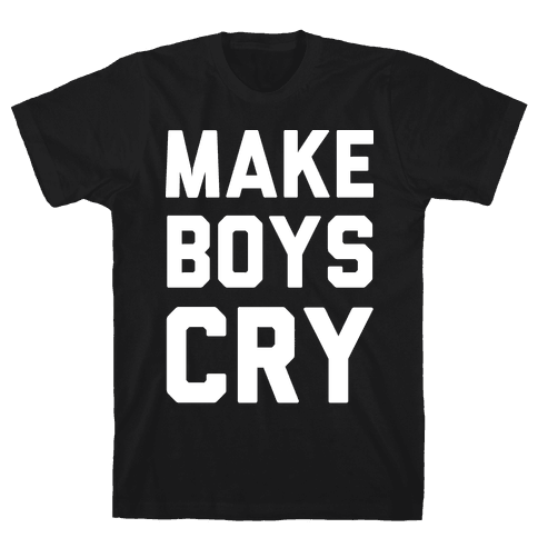 Make Boys Cry Mens T-Shirt