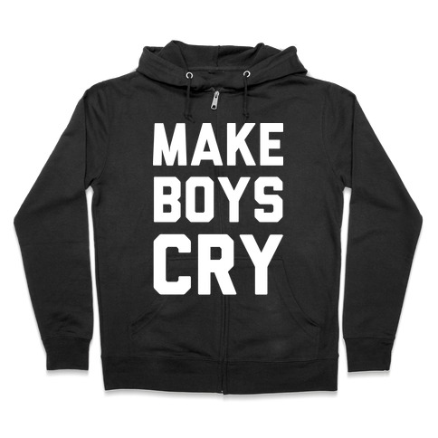 Make Boys Cry Zip Hoodie