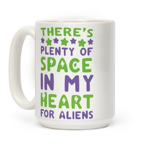 There's Plenty of Space in my Heart for Aliens Coffee Mug