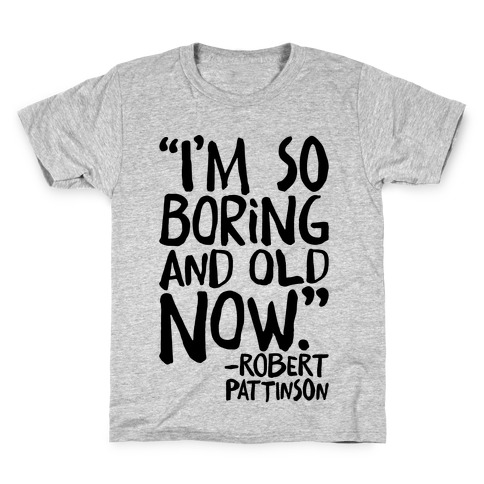 I'm So Boring And Old Now Quote Kids T-Shirt
