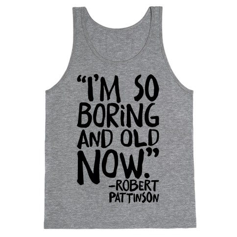 I'm So Boring And Old Now Quote Tank Top