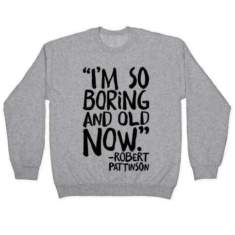 I'm So Boring And Old Now Quote Pullover
