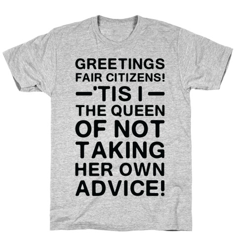 The Queen Of Not Taking Her Own Advice T-Shirt