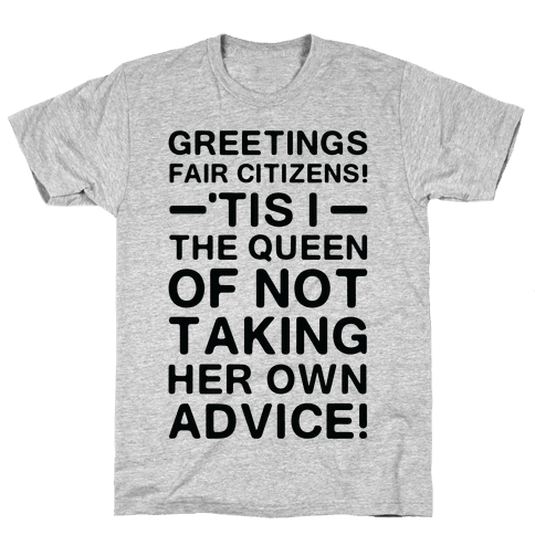 The Queen Of Not Taking Her Own Advice Mens T-Shirt