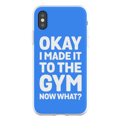 Okay I Made It To The Gym Now What Phone Flexi-Case