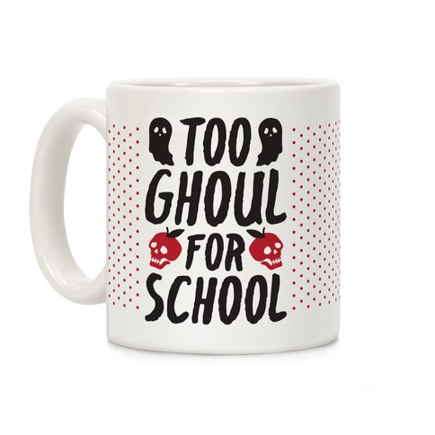 Too Ghoul For School Coffee Mug