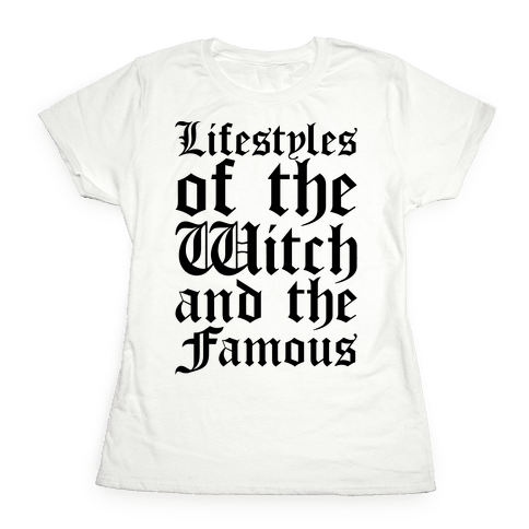 Lifestyles of The Witch and The Famous Parody Womens T-Shirt