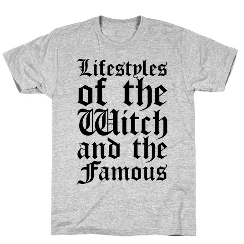 Lifestyles of The Witch and The Famous Parody T-Shirt