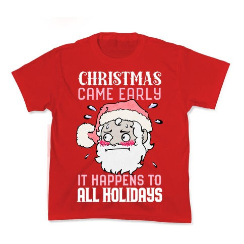 Christmas Came Early, It Happens To All Holidays Kids T-Shirt