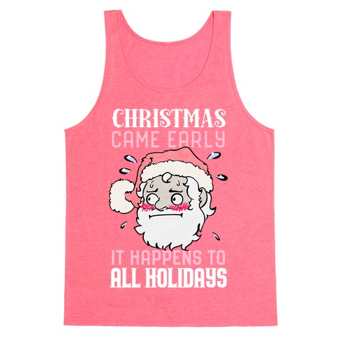 Christmas Came Early, It Happens To All Holidays Tank Top