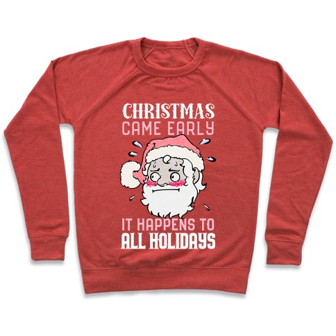 Christmas Came Early, It Happens To All Holidays Pullover