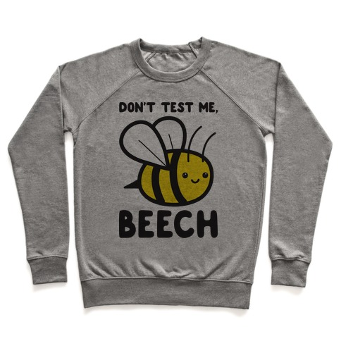 Don't Test Me, Beech Bee Pullover