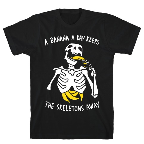A Banana A Day Keeps The Skeletons Away T-Shirt
