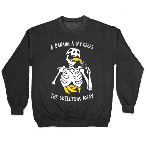 A Banana A Day Keeps The Skeletons Away Pullover