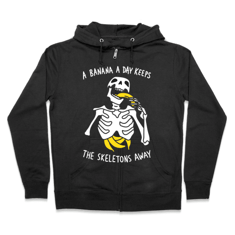 A Banana A Day Keeps The Skeletons Away Zip Hoodie
