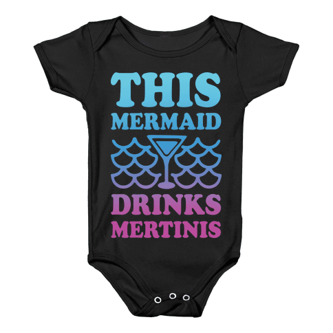 This Mermaid Drinks Mertinis Baby Onesy
