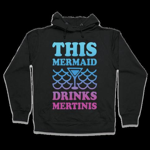 This Mermaid Drinks Mertinis Hooded Sweatshirt