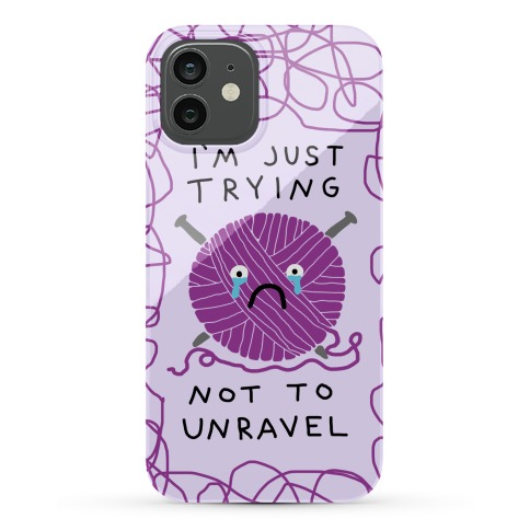 I'm Just Trying Not To Unravel Phone Case