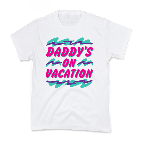 Daddy's On Vacation Kids T-Shirt