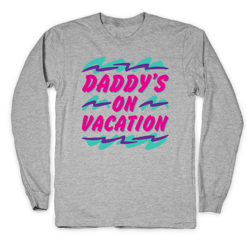 Daddy's On Vacation Long Sleeve T-Shirt