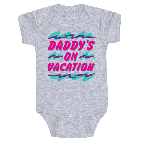 Daddy's On Vacation Baby One-Piece