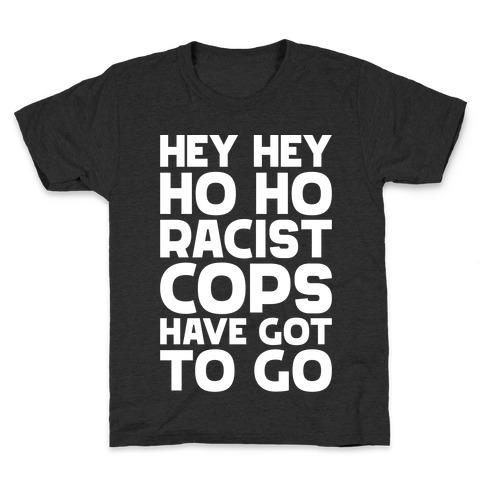 Hey Hey Ho Ho Racist Cops Have Got to Go Kids T-Shirt
