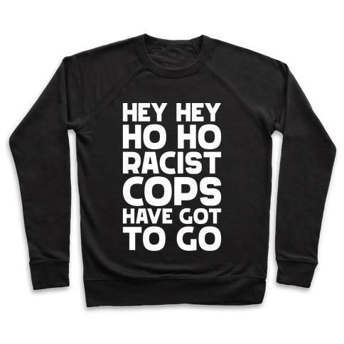 Hey Hey Ho Ho Racist Cops Have Got to Go Pullover