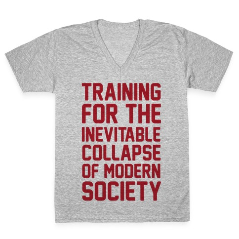 Training To The Inevitable Collapse Of Modern Society V-Neck Tee Shirt