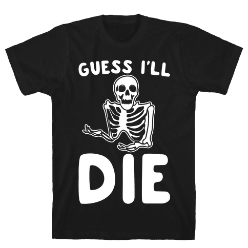 Guess I'll Die Skeleton Halloween Parody White Print Mens T-Shirt