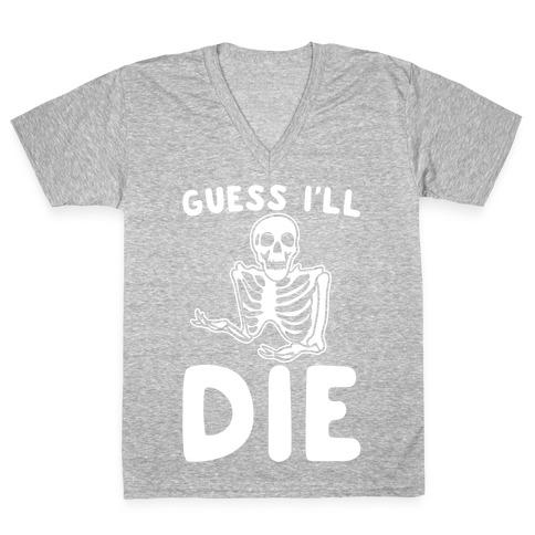 Guess I'll Die Skeleton Halloween Parody White Print V-Neck Tee Shirt