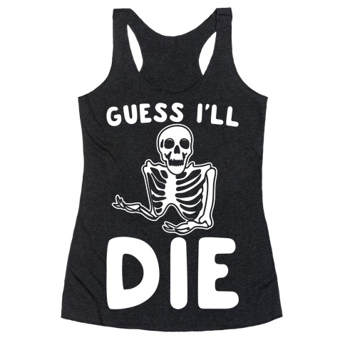 Guess I'll Die Skeleton Halloween Parody White Print Racerback Tank Top