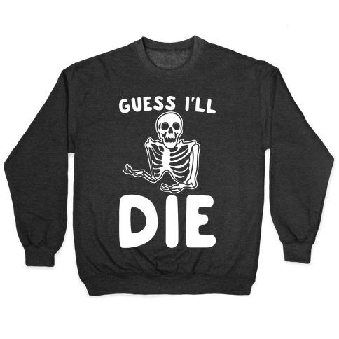 Guess I'll Die Skeleton Halloween Parody White Print Pullover