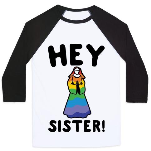 Hey Sister Pride Parody Baseball Tee