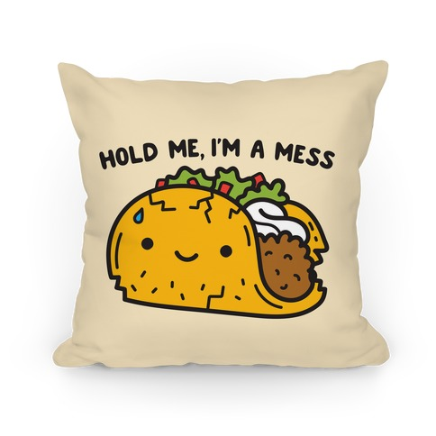 Hold Me, I'm A Mess Taco Pillow