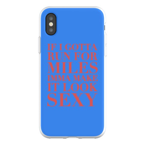 If I Gotta Run For Miles Imma Make It Look Sexy Phone Flexi-Case