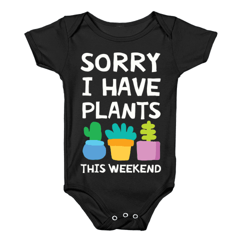 Sorry I Have Plants This Weekend Baby Onesy