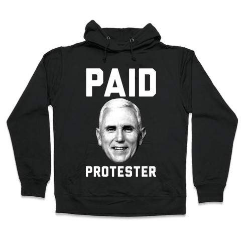 Paid Protester Hooded Sweatshirt