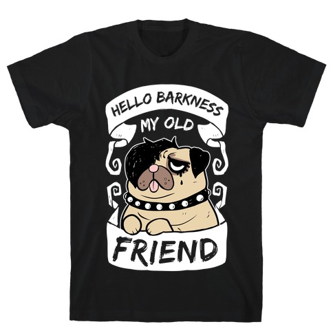 Hello Barkness My Old Friend T-Shirt