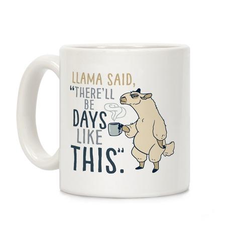 "Llama Said, ""There'll Be Days Like This.""  Coffee Mug"