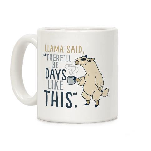 "Llama Said, ""There'll Be Days Like This.""  Coffee Mug"