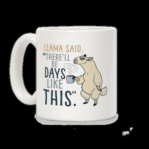 """Llama Said, """"There'll Be Days Like This.""""  Mug"""