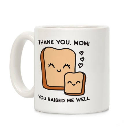 Thank You, Mom You Raised Me Well Bread Coffee Mug