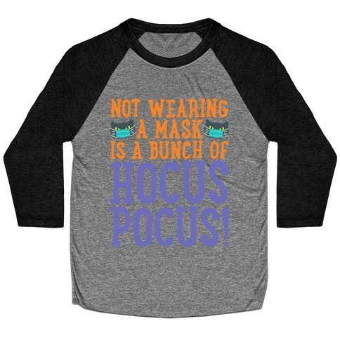 Not Wearing A Mask Is A Bunch of Hocus Pocus Baseball Tee