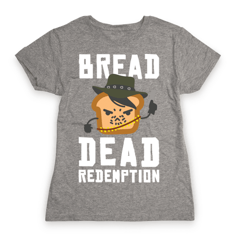 Bread Dead Redemption Womens T-Shirt