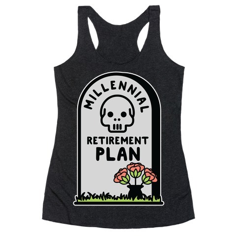 Millennial Retirement Plan Racerback Tank Top