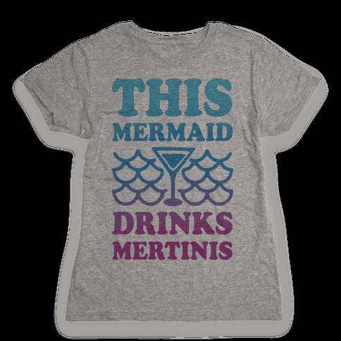 This Mermaid Drinks Mertinis Womens T-Shirt
