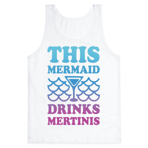 This Mermaid Drinks Mertinis Tank Top