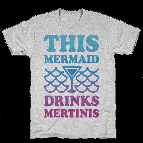 This Mermaid Drinks Mertinis Mens T-Shirt