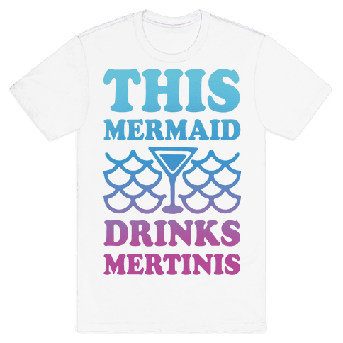 This Mermaid Drinks Mertinis Mens T-Shirt