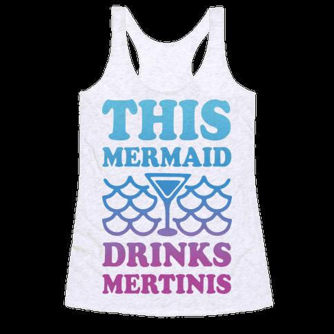 This Mermaid Drinks Mertinis Racerback Tank Top
